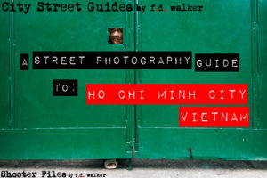 City Street Guides by f.d. walker: </br>A Street Photography Guide to </br><b>Ho Chi Minh City, Vietnam</b>