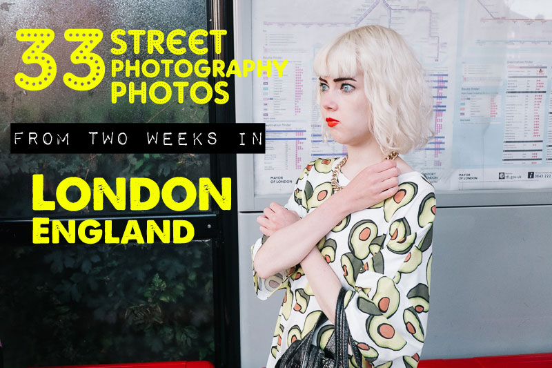 33 Street Photography Photos from Two Weeks in London, England